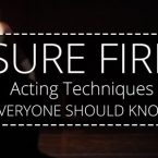7 Sure-Fire Acting Techniques Everyone Should Know
