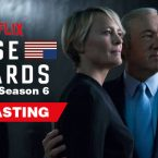 Netflix's 'House of Cards' Season 6 Now Casting